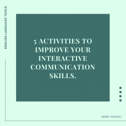 5 ACTIVITIES TO IMPROVE YOUR INTERACTIVE COMMUNICATION SKILLS