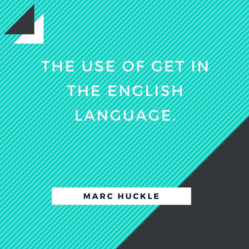 THE USE OF GET IN THE ENGLISH LANGUAGE.