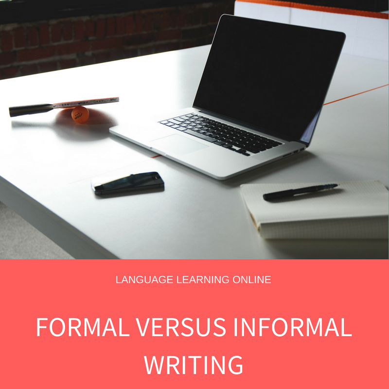 FORMAL VERSUS INFORMAL WRITING