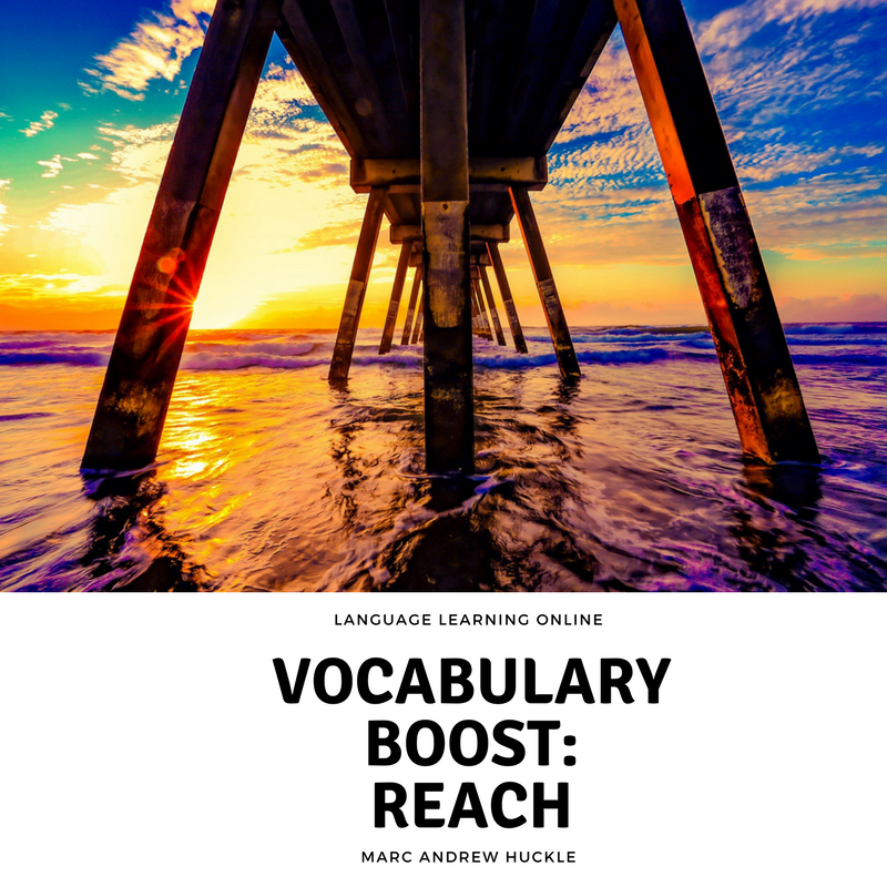 VOCABULARY BOOST- REACH