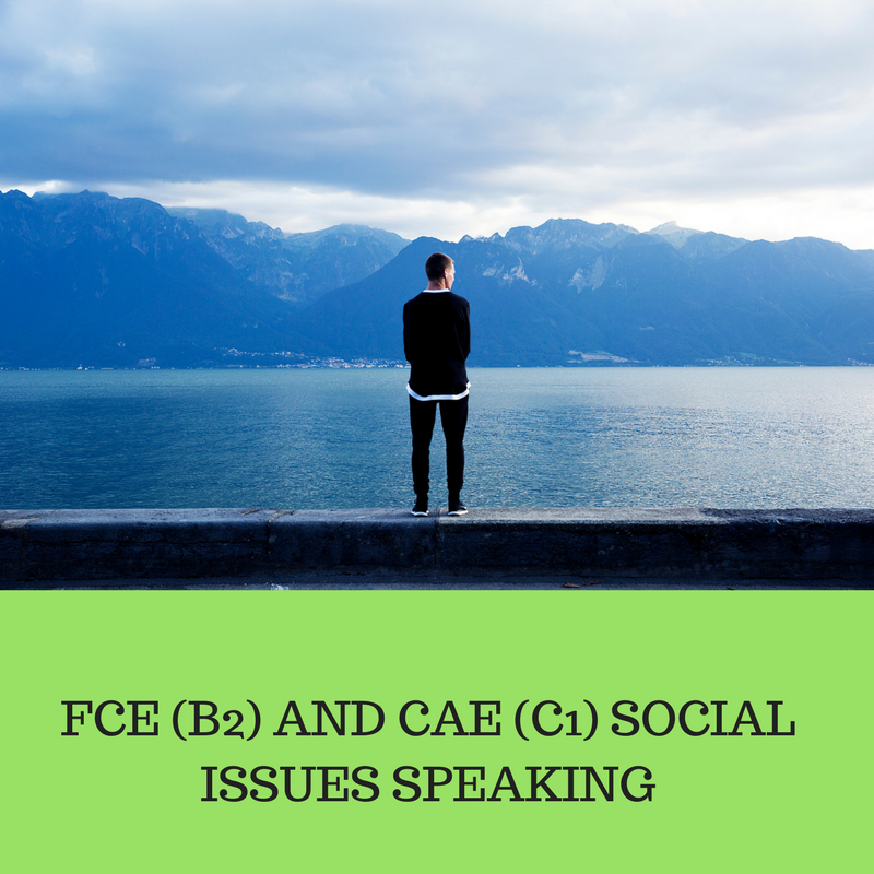 FCE (B2) AND CAE (C1) SOCIAL ISSUES SPEAKING