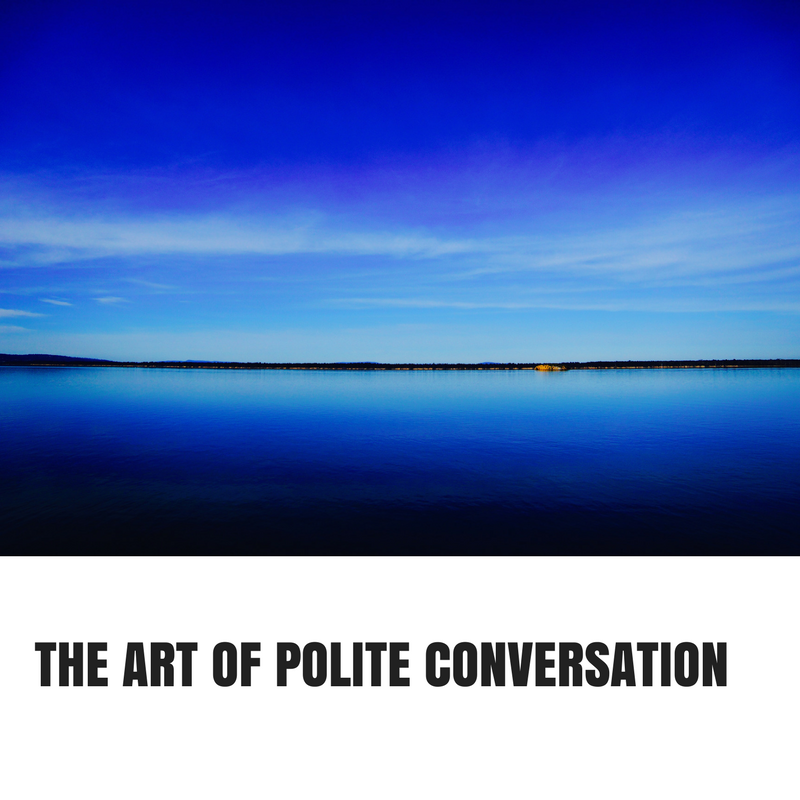 THE ART OF POLITE CONVERSATION