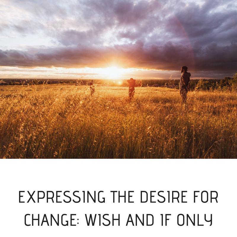 EXPRESSING THE DESIRE FOR CHANGE- WISH AND IF ONLYlo