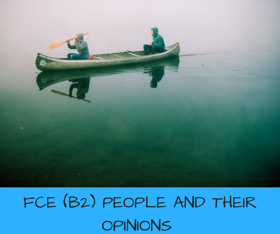 FCE (B2) PEOPLE AND THEIR OPINIONS