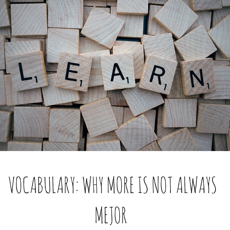 VOCABULARY- WHY MORE IS NOT ALWAYS MEJOR