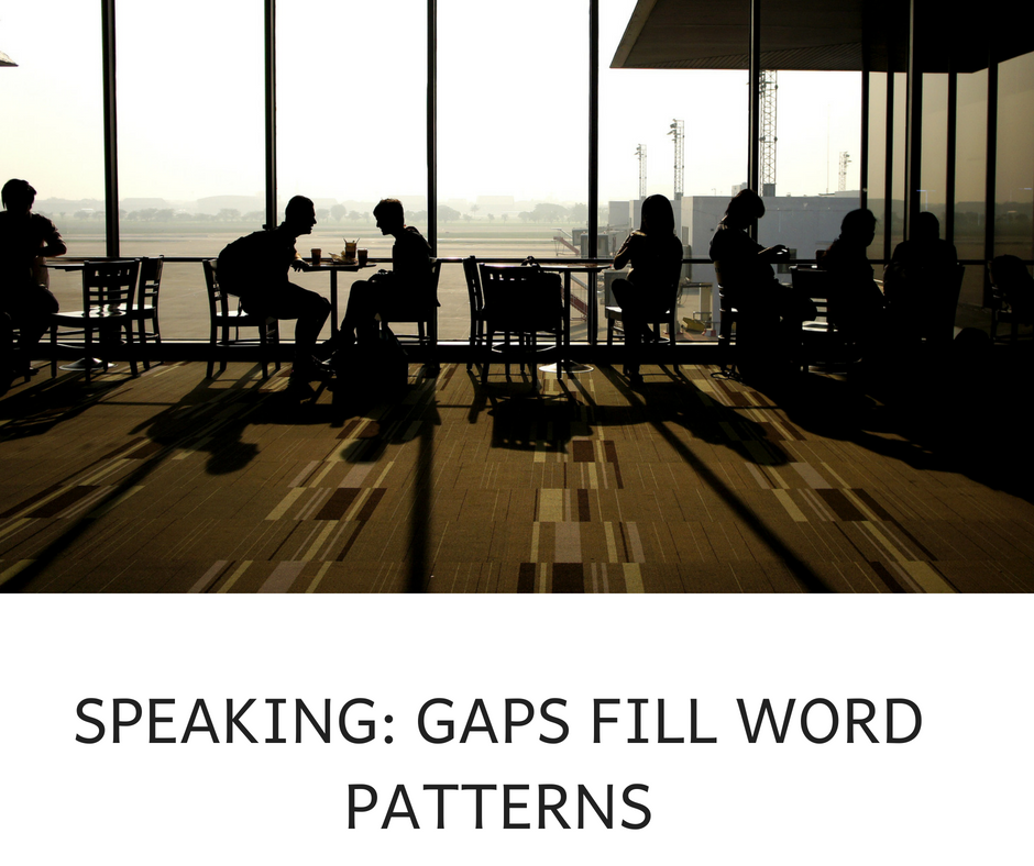 SPEAKING- GAPS FILL WORD PATTERNS