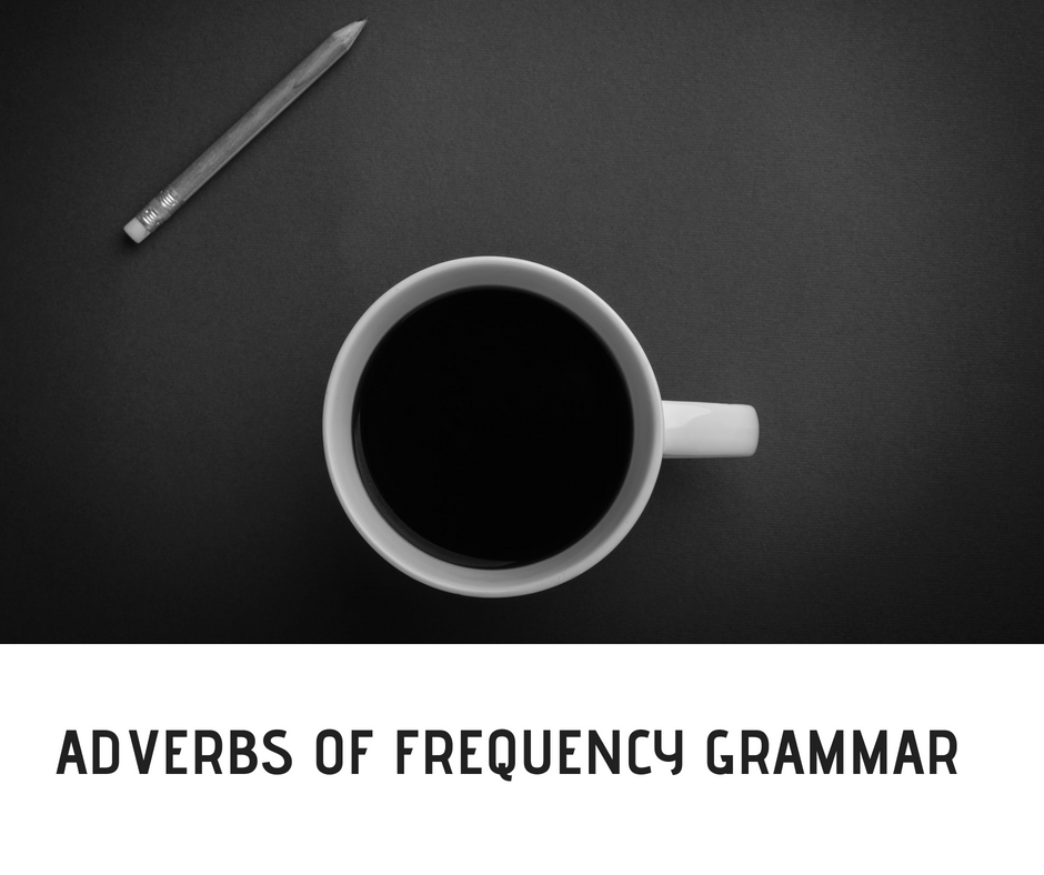ADVERBS OF FREQUENCY GRAMMAR