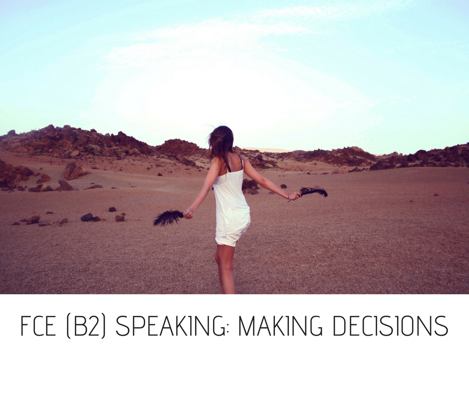 FCE (B2) SPEAKING- MAKING DECISIONS.png