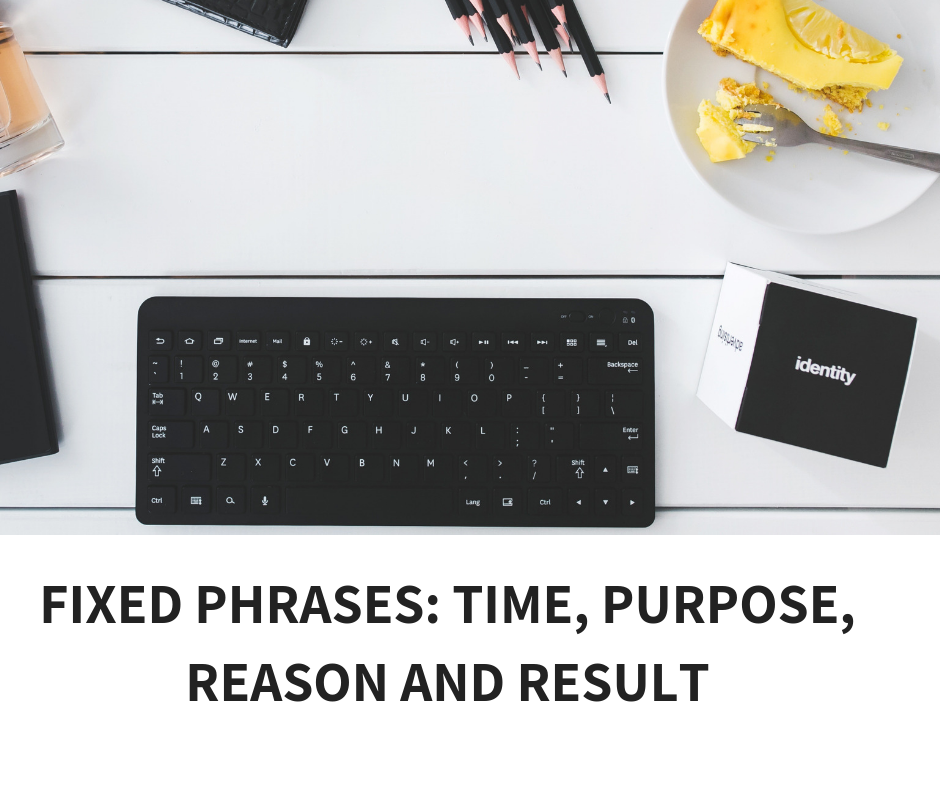 FIXED PHRASES- TIME, PURPOSE, REASON AND RESULT