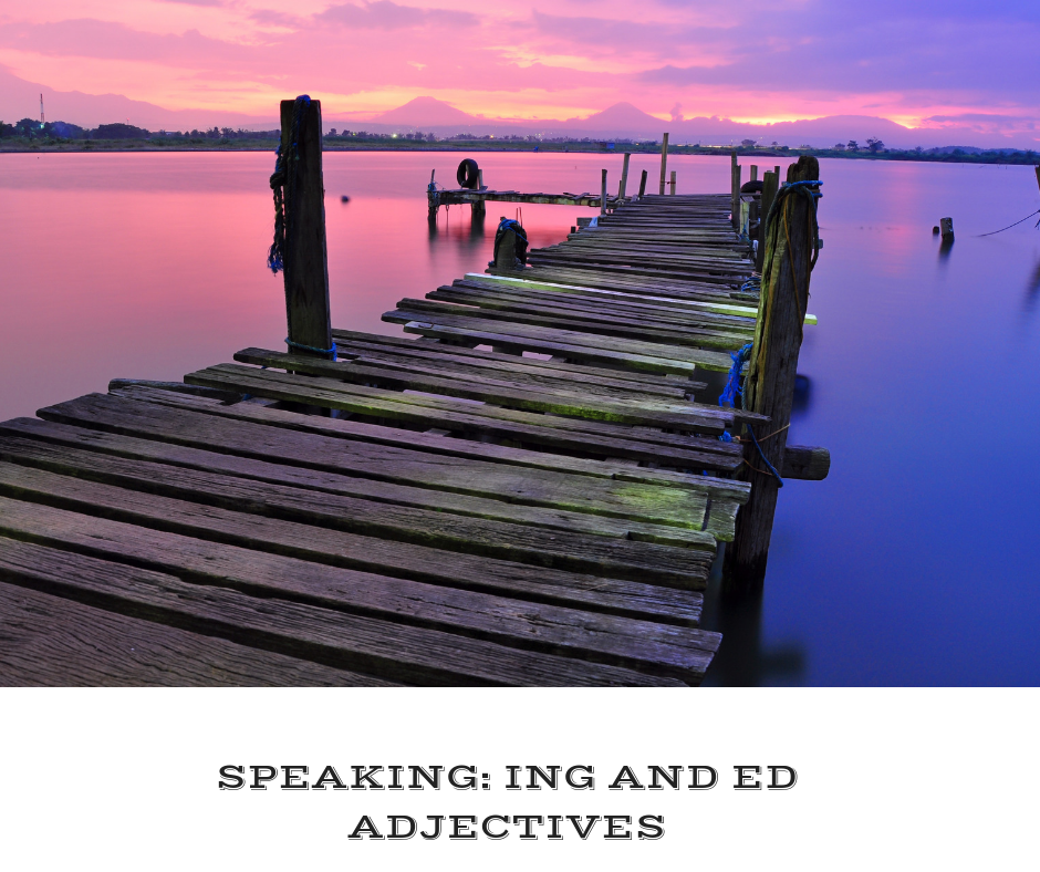 SPEAKING- ING AND ED ADJECTIVES