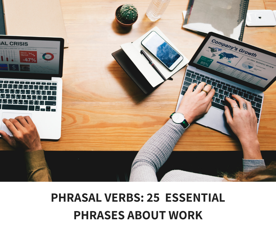 PHRASAL VERBS- 25 ESSENTIAL PHRASES ABOUT WORK